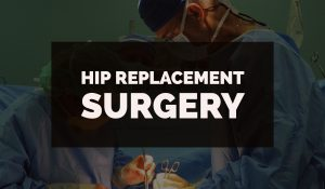 Hip Replacement Surgery: What A Patient Needs To Know